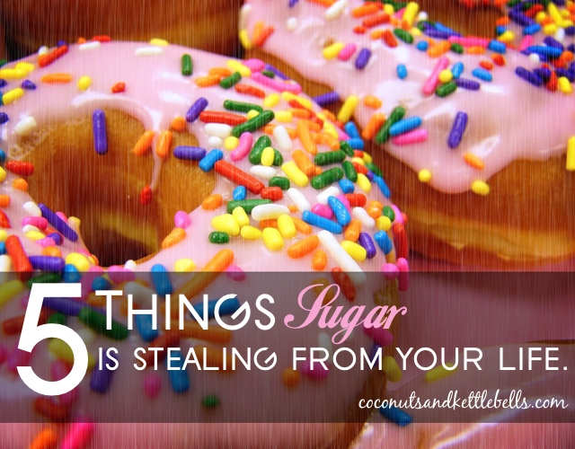 5 Things Sugar is Stealing from Your Life