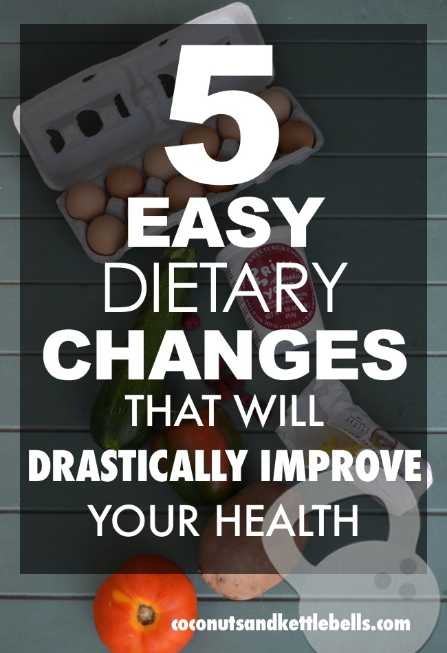 5 Easy Dietary Changes That will Drastically Improve Health
