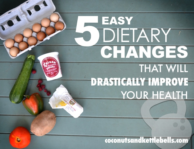 5 Easy Dietary Changes That Will Drastically Improve Your Health