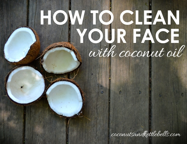 How to Clean Your Face with Coconut Oil - Coconuts & Kettlebells