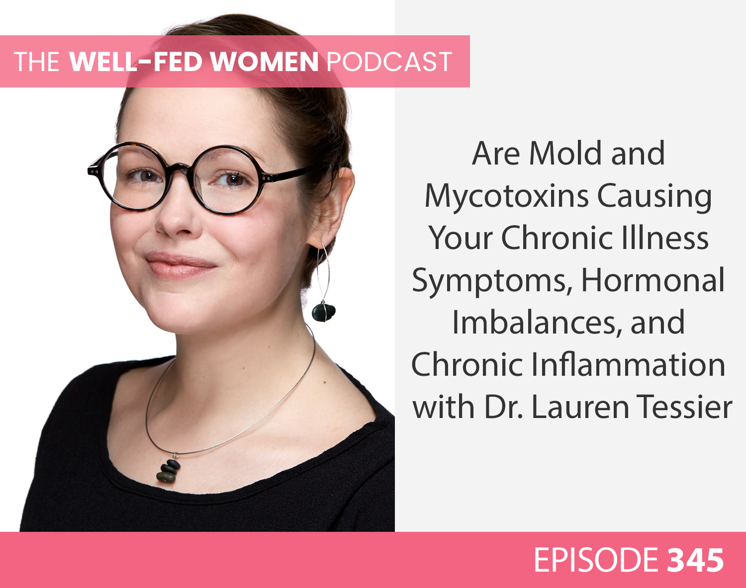 #345: How Mold and Mycotoxins Cause Chronic Illness Symptoms, Hormonal Imbalances, and Chronic Inflammation with Dr. Lauren Tessier