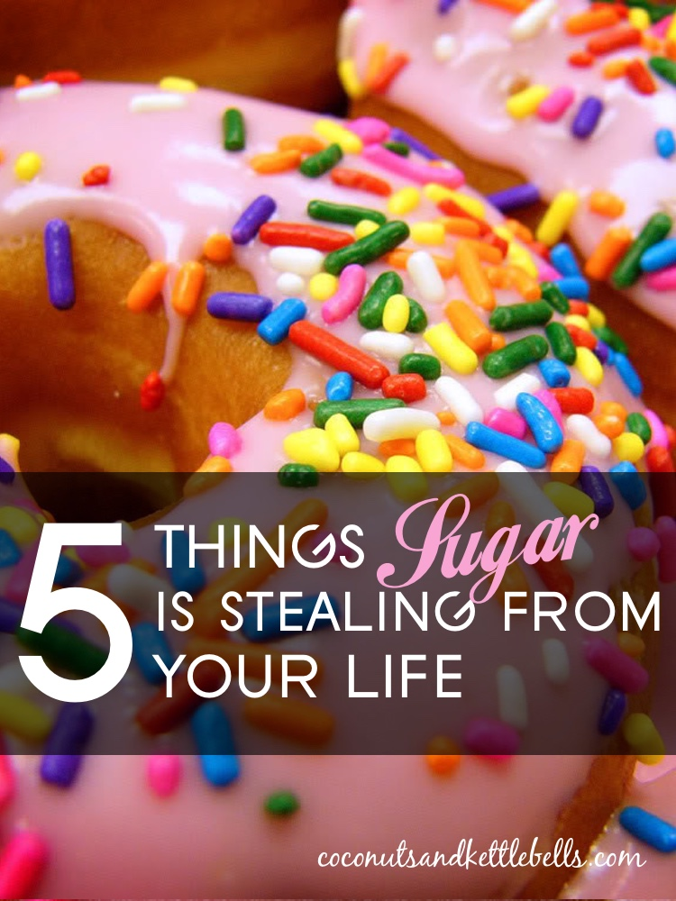 5 Things Sugar is Stealing From Your Life - Coconuts & Kettlebells