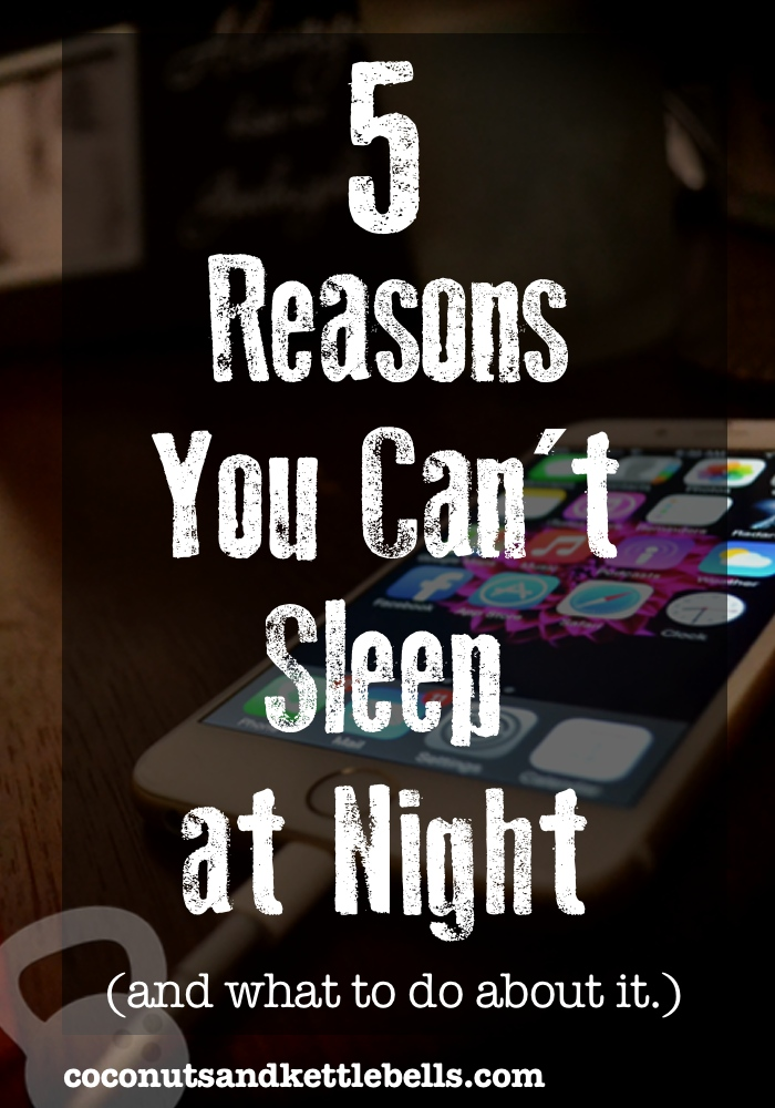 5 reasons you can't sleep at night (and what to do about it.)