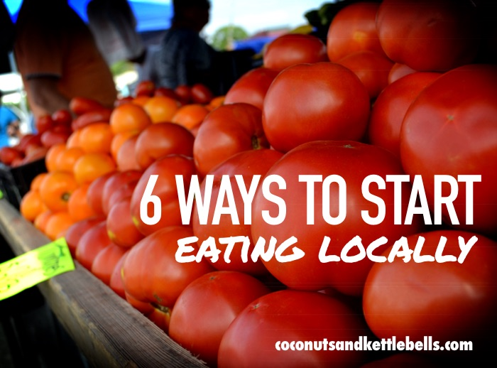 6 Ways to Start Eating Locally