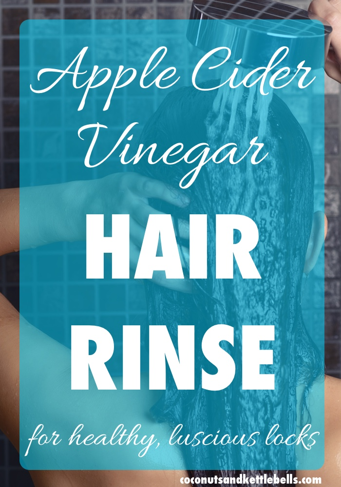 Apple Cider Vinegar Hair Rinse - Coconuts & Kettlebells