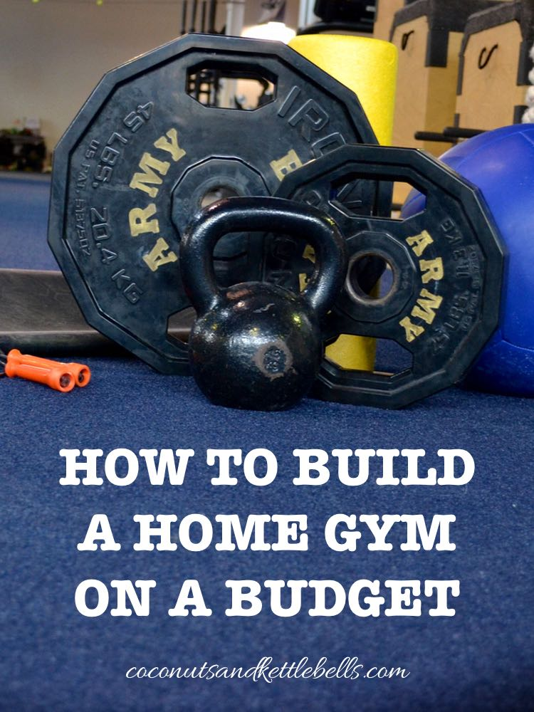 How to Build a Home Gym on a Budget - Coconuts and Kettlebells