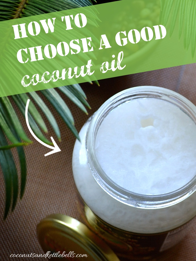How to Choose a Good Coconut Oil - Coconuts and Kettlebells