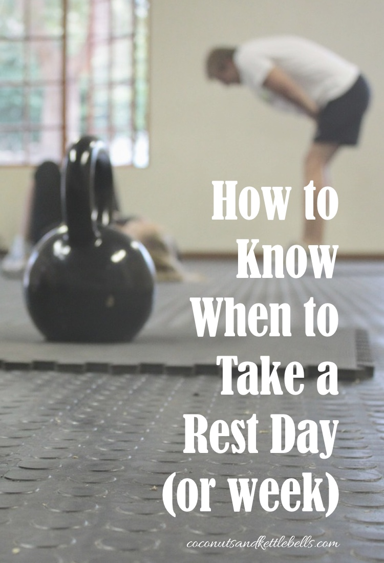How to Know When to Take a Rest Day (or week!) - Coconuts & Kettlebells