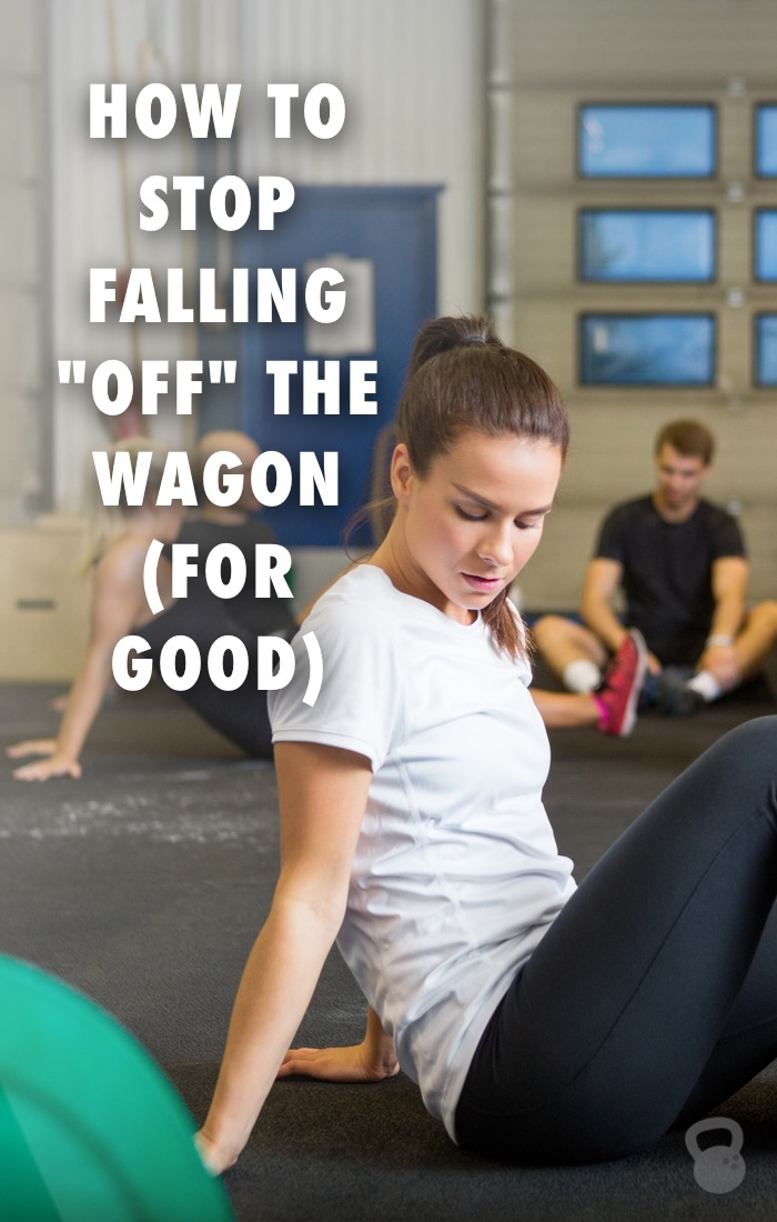 How to Stop Falling %22Off%22 the Wagon (for good!)