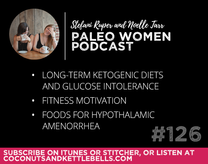 #126: Long-Term Ketogenic Diets and Glucose Intolerance, Fitness Motivation, & Foods for Hypothalamic Amenorrhea