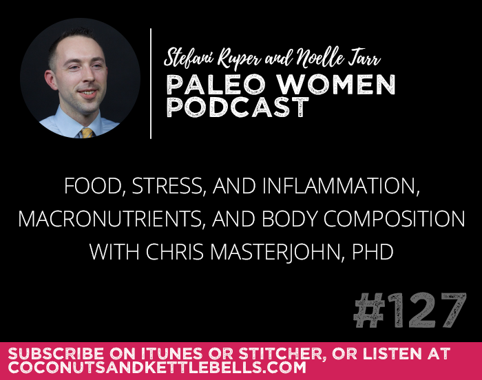 #127: Food, Stress, and Inflammation, Macronutrients, & Body Composition with Chris Masterjohn, PhD