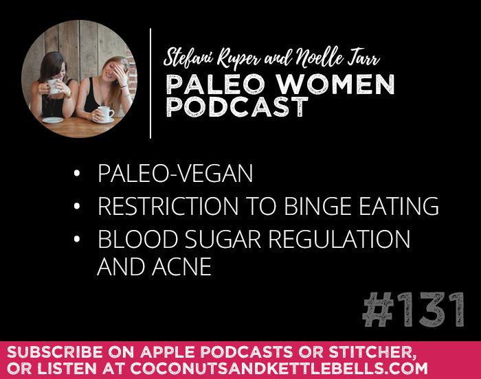 #131: Paleo-Vegan, Restriction to Binge Eating, & Blood Sugar Regulation and Acne