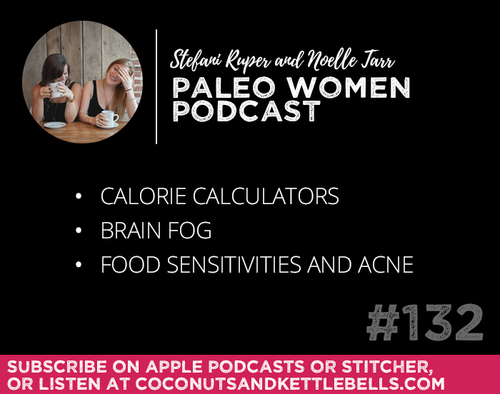 #132: Calorie Calculators, Brain Fog, & Food Sensitivities and Acne