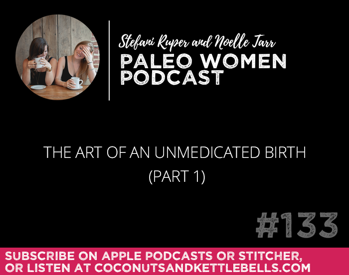 #133: The Art of an Unmedicated Birth (Part 1)