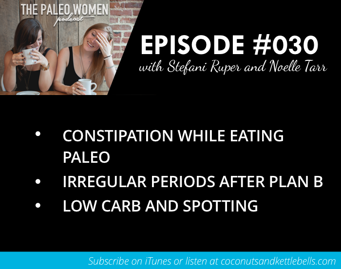 #030: Constipation While Eating Paleo, Irregular Periods ...
