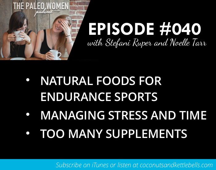 #040: Natural Foods for Endurance Sports, Managing Stress and Time, & Too Many Supplements