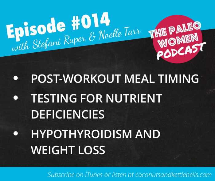 #014: Post-Workout Meal Timing, Testing for Nutrient Deficiencies, & Hypothyroidism and Weight Loss