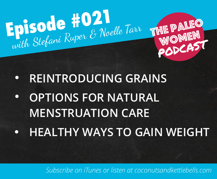 #021: Reintroducing Grains, Natural Menstruation Care, & Healthy Ways to Gain Weight