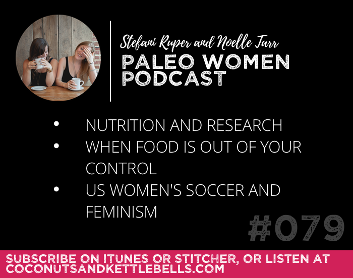 #079: Nutrition and Research, When Food is Out of Your Control, & US Women's Soccer and Feminism
