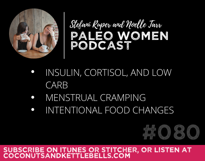 #080: Insulin, Cortisol and Low Carb, Menstrual Cramping, & Intentional Diet Changes
