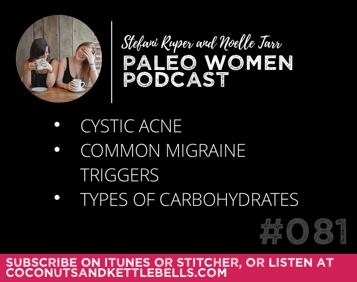 #081: Cystic Acne, Common Migraine Triggers, & Types of Carbohydrates