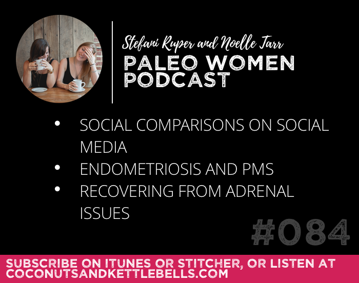 #084: Social Comparisons On Social Media, Endometriosis and PMS, & Recovering from Adrenal Issues