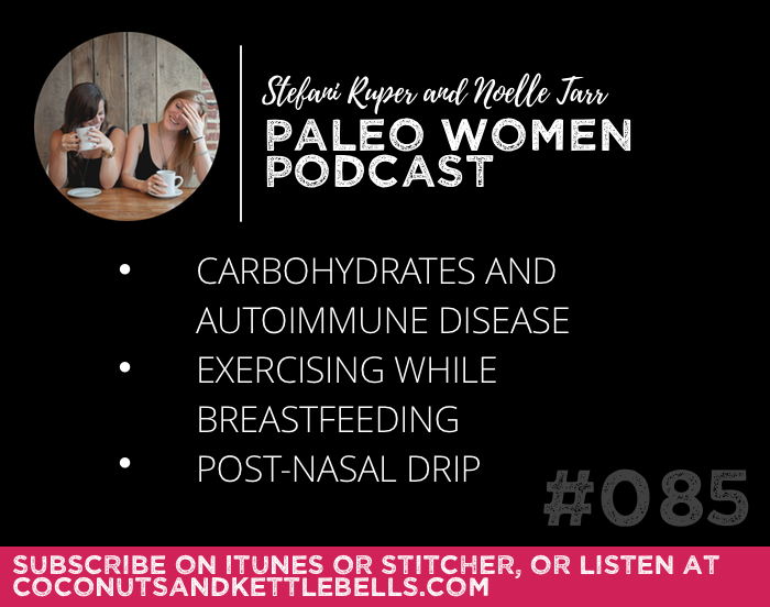 #085: Carbohydrates and Autoimmune Disease, Exercising While Breastfeeding, & Post-Nasal Drip