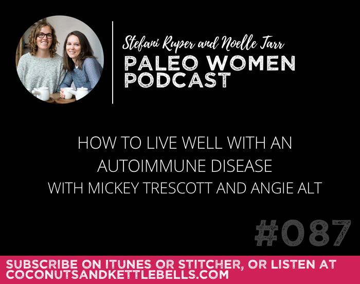 #087: How to Live Well with an Autoimmune Disease with Mickey Trescott and Angie Alt