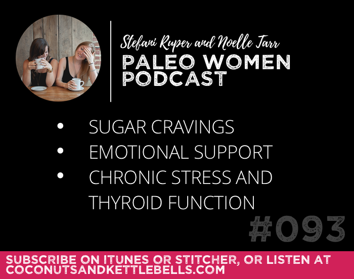 #093: Sugar Cravings, Emotional Support, & Chronic Stress and Thyroid Function