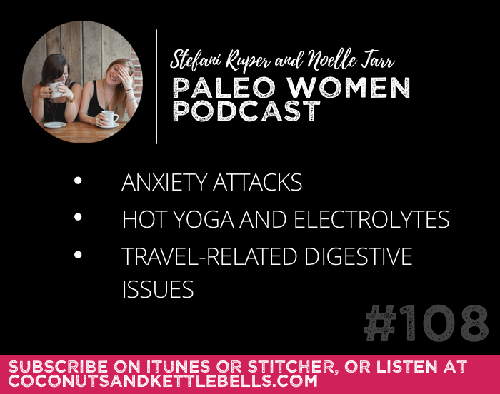 #108: Anxiety Attacks, Hot Yoga and Electrolytes, & Travel-Related Digestive Issues