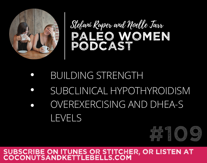 #109: Building Strength, Subclinical Hypothyroidism, & Overexercising and DHEA-S Levels