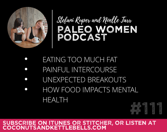 #111: Eating Too Much Fat, Painful Intercourse, Unexpected Breakouts, & How Food Impacts Mental Health
