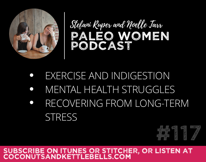 #117: Exercise and Indigestion, Mental Health Struggles, & Recovering From Long-term Stress
