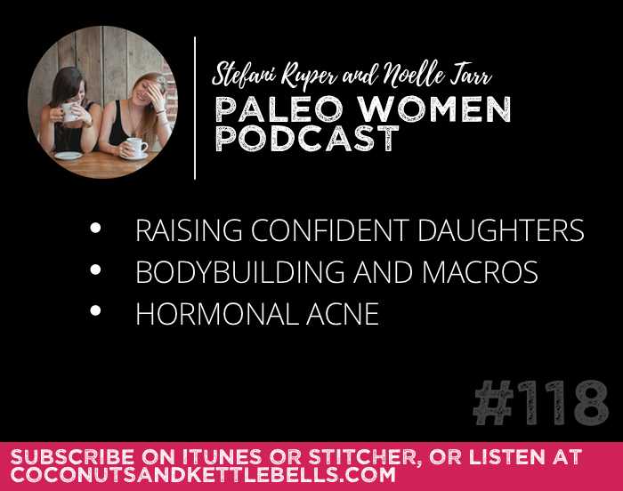 #118: Raising Confident Daughters, Bodybuilding and Macros, & Hormonal Acne