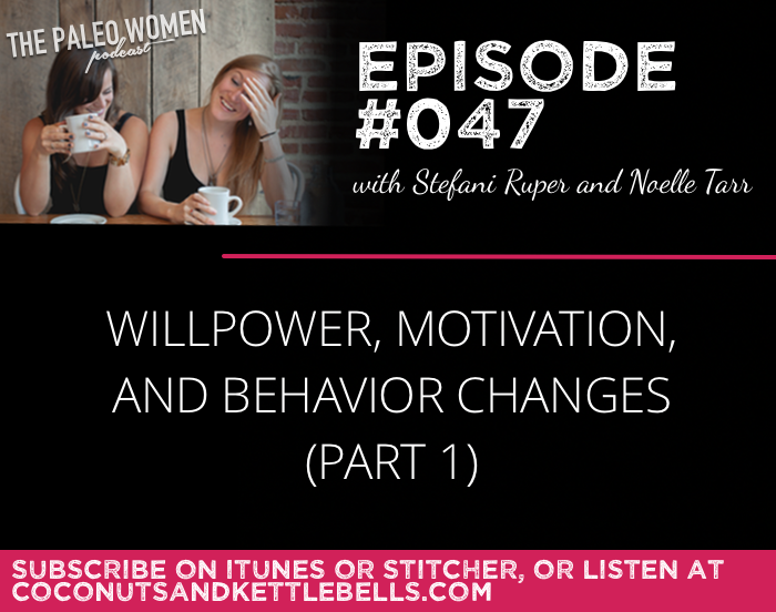 #047: Willpower, Motivation, and Behavior Changes (Part 1)
