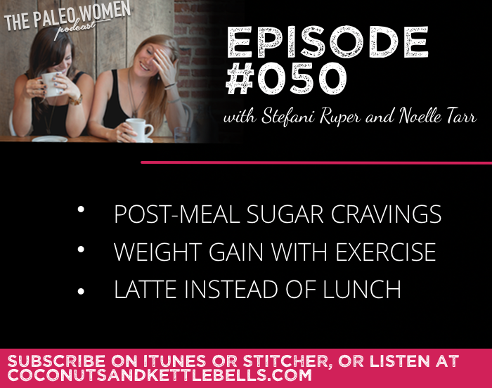 #050: Post-Meal Sugar Cravings, Weight Gain with Exercise, & Latte Instead of Lunch
