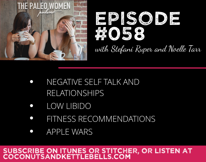 #058: Negative Self Talk and Relationships, Low Libido, Fitness Recommendations, & Apple Wars