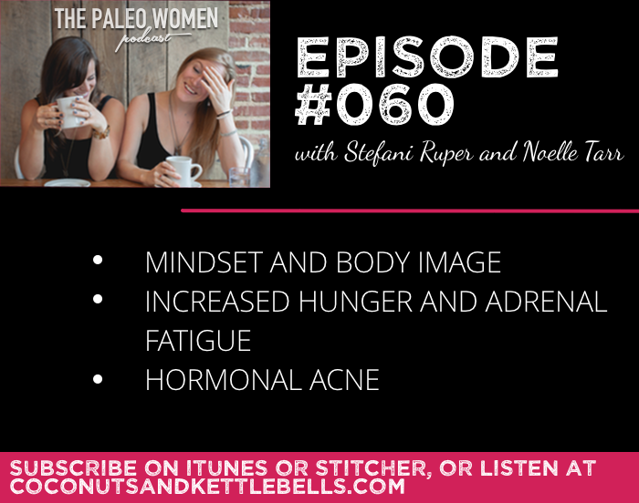 #060: Mindset and Body Image, Increased Hunger with Adrenal Fatigue, & Hormonal Acne