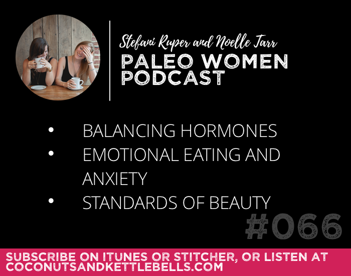 #066: Balancing Hormones, Emotional Eating and Anxiety, & Standards of Beauty