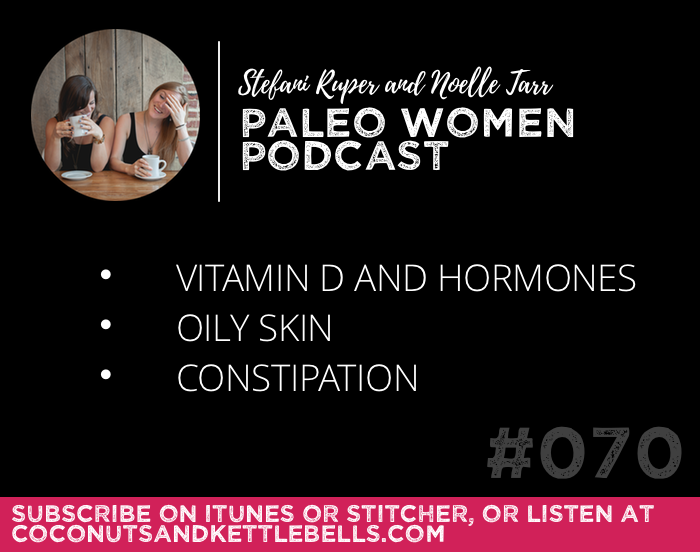 #070: Vitamin D and Hormones, Oily Skin, & Constipation