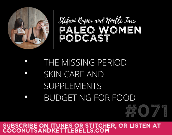 #071: The Missing Period, Skin Care and Supplements, & Budgeting for Food