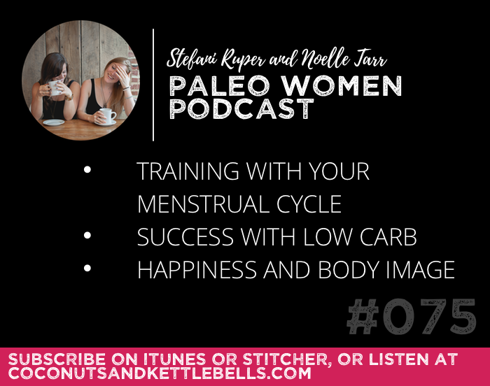 #075: Training with Your Menstrual Cycle, Success with Low Carb, & Happiness and Body Image