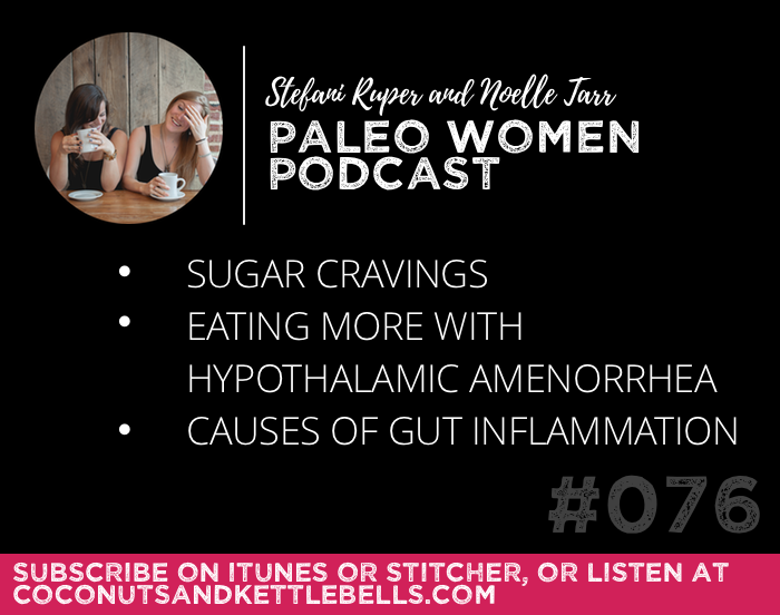 #076: Sugar Cravings, Eating More with Hypothalamic Amenorrhea, & Causes of Gut Inflammation