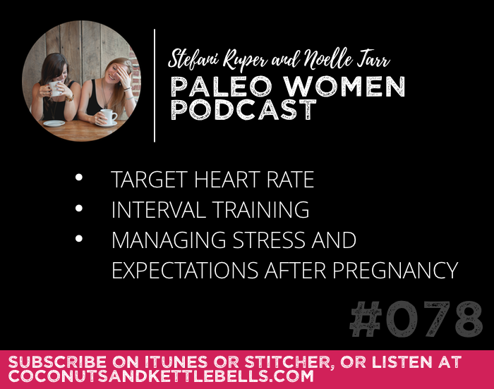 #078: Target Heart Rate, Interval Training, & Managing Stress and Expectations After Pregnancy