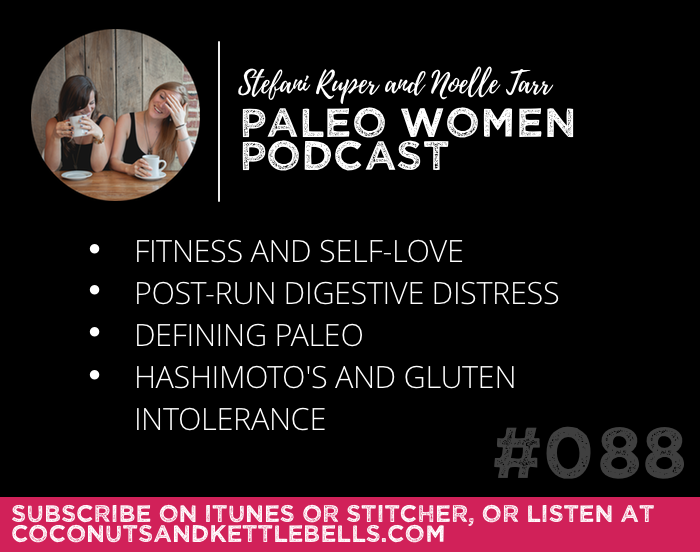 #088: Fitness and Self-Love, Post-Run Digestive Distress, Defining Paleo, & Hashimoto's and Gluten Intolerance
