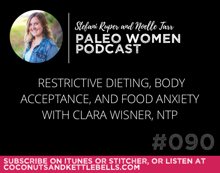 #090: Restrictive Dieting, Body Acceptance, and Food Anxiety with Clara Wisner, NTP