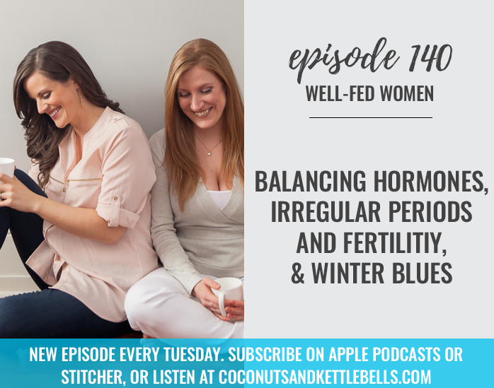 #140: Balancing Hormones, Irregular Periods and Fertility, & Winter Blues
