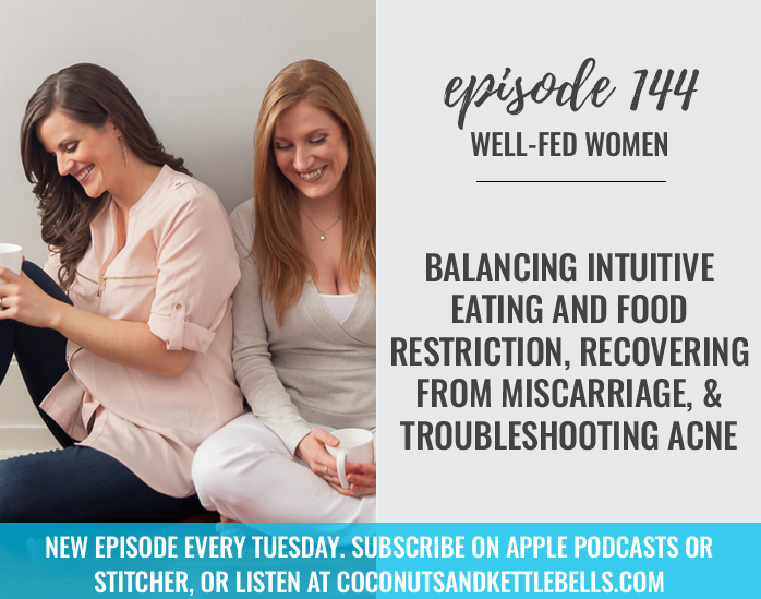 #144: Balancing Intuitive Eating and Food Restriction, Recovering From Miscarriage, & Troubleshooting Acne