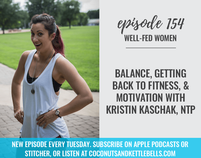 #154: Balance, Getting Back into Fitness, & Motivation with Kristin Kaschak, NTP