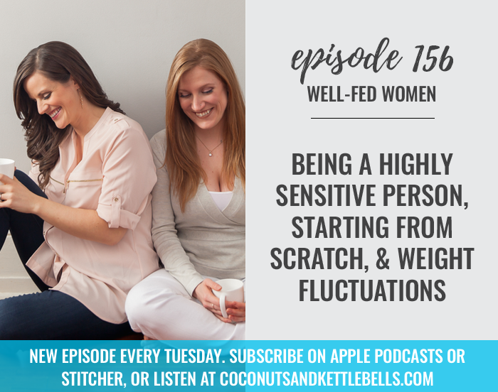#156: Being a Highly Sensitive Person, Starting From Scratch, & Weight Fluctuations
